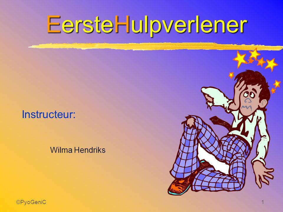 EersteHulpverlener Instructeur: Wilma Hendriks ©PyoGeniC