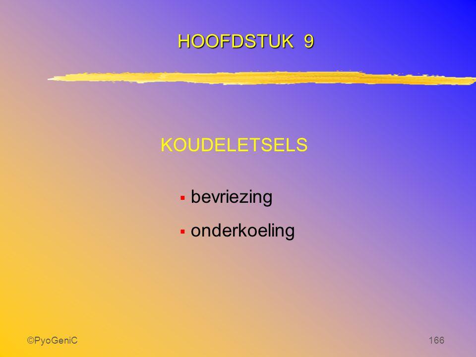 HOOFDSTUK 9 KOUDELETSELS bevriezing onderkoeling ©PyoGeniC