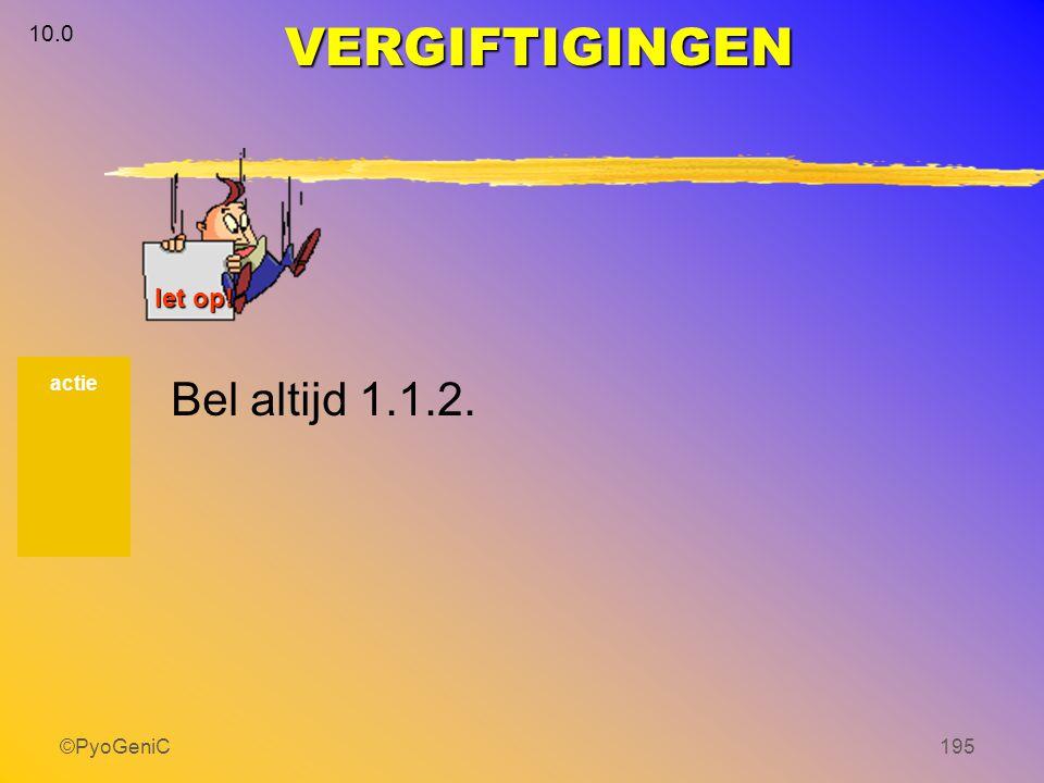 10.0 VERGIFTIGINGEN let op! actie Bel altijd 1.1.2. ©PyoGeniC