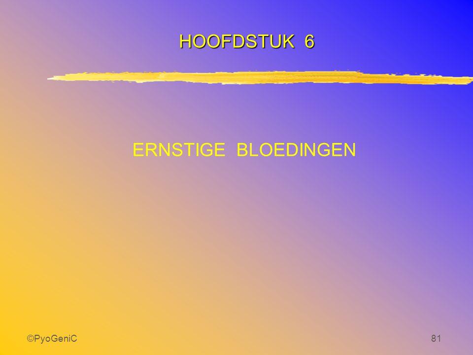 HOOFDSTUK 6 ERNSTIGE BLOEDINGEN ©PyoGeniC