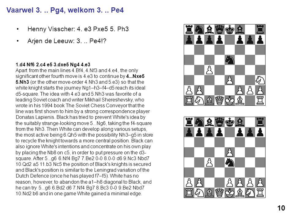 Vaarwel 3. .. Pg4, welkom 3. .. Pe4 Henny Visscher: 4. e3 Pxe5 5. Ph3. Arjen de Leeuw: 3. .. Pe4!