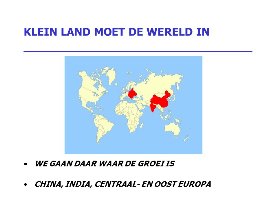 KLEIN LAND MOET DE WERELD IN _________________________________