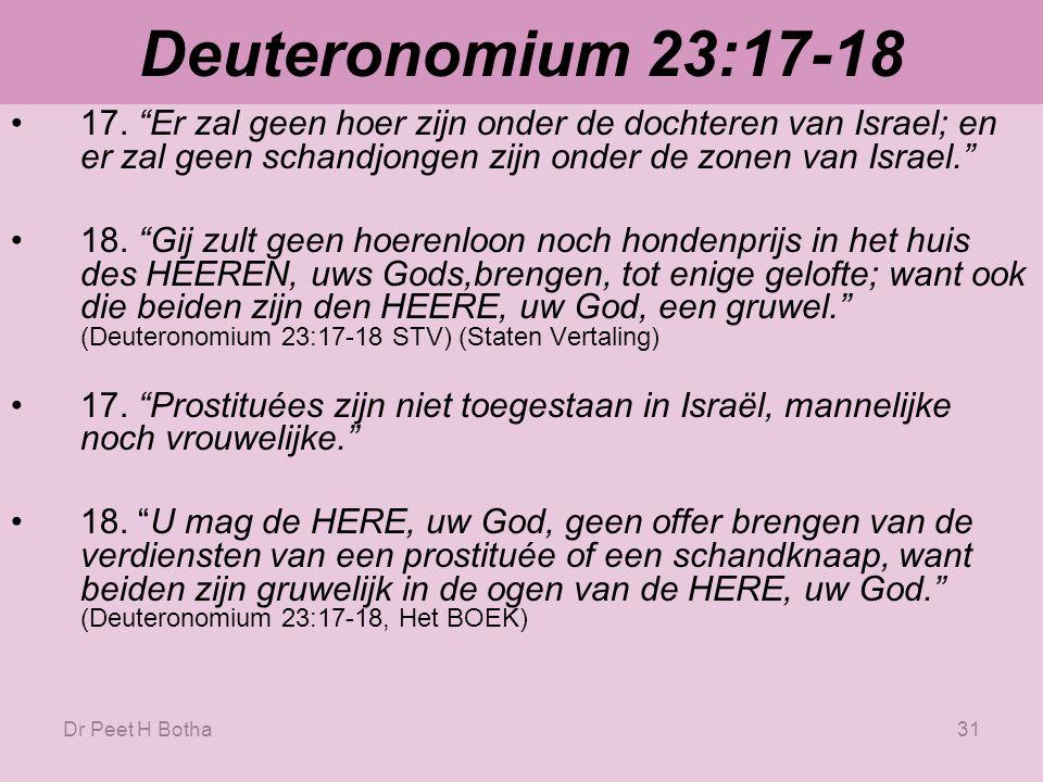 Deuteronomium 23:17-18 17. Er zal geen hoer zijn onder de dochteren van Israel; en er zal geen schandjongen zijn onder de zonen van Israel.