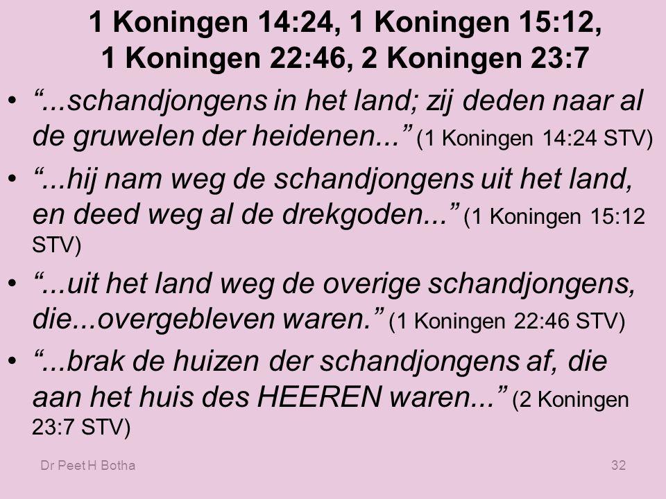 1 Koningen 14:24, 1 Koningen 15:12, 1 Koningen 22:46, 2 Koningen 23:7