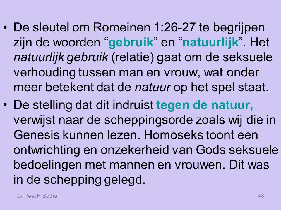 De sleutel om Romeinen 1:26-27 te begrijpen zijn de woorden gebruik en natuurlijk . Het natuurlijk gebruik (relatie) gaat om de seksuele verhouding tussen man en vrouw, wat onder meer betekent dat de natuur op het spel staat.