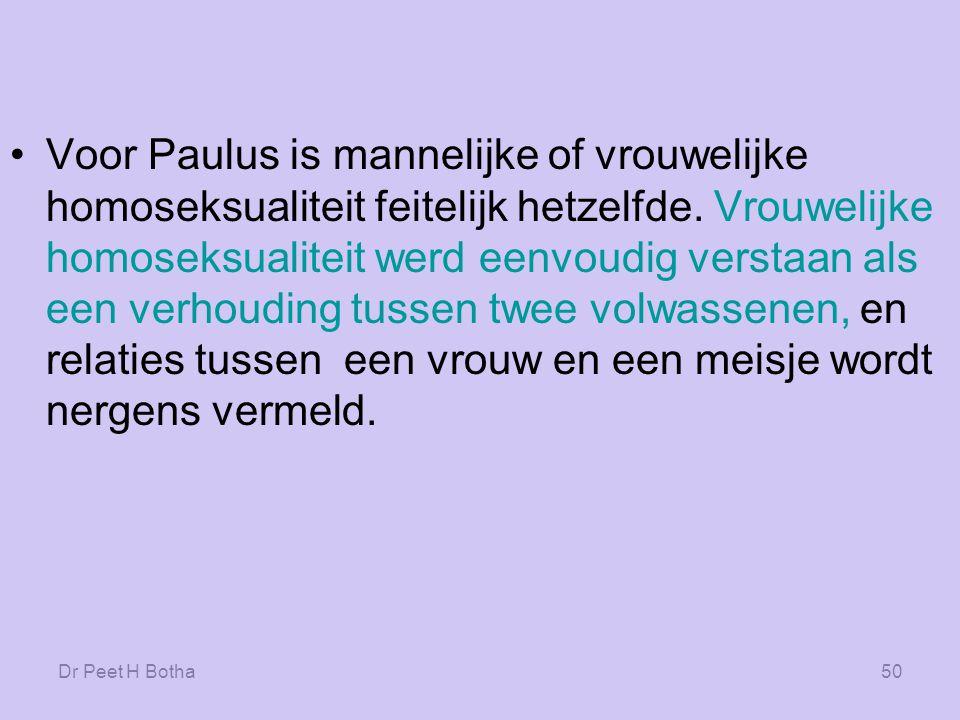 Voor Paulus is mannelijke of vrouwelijke homoseksualiteit feitelijk hetzelfde. Vrouwelijke homoseksualiteit werd eenvoudig verstaan als een verhouding tussen twee volwassenen, en relaties tussen een vrouw en een meisje wordt nergens vermeld.