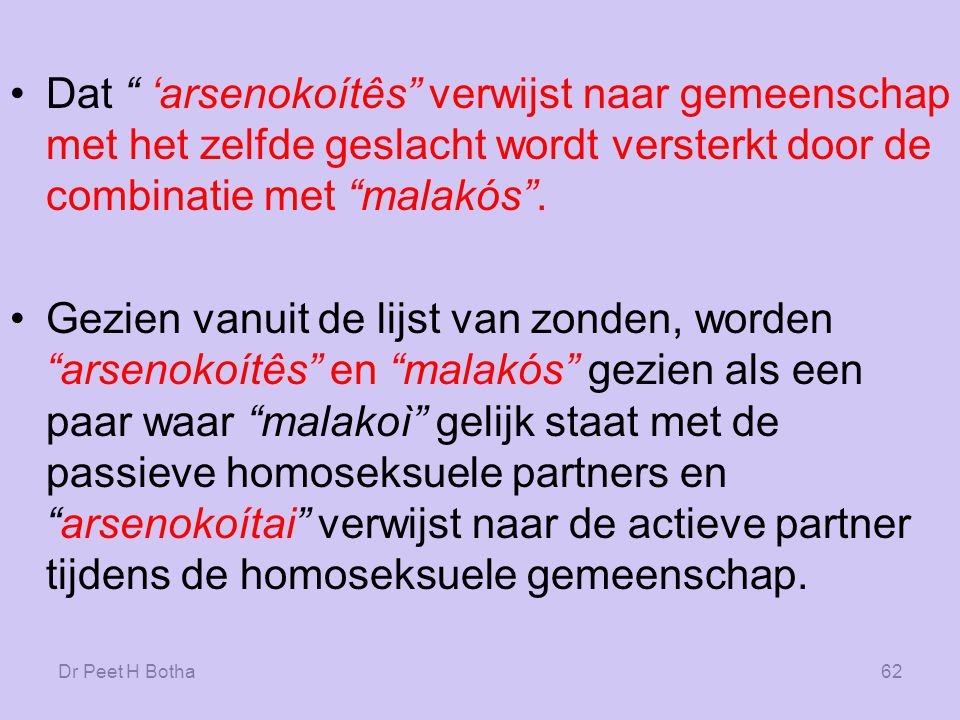Dat 'arsenokoítês verwijst naar gemeenschap met het zelfde geslacht wordt versterkt door de combinatie met malakós .
