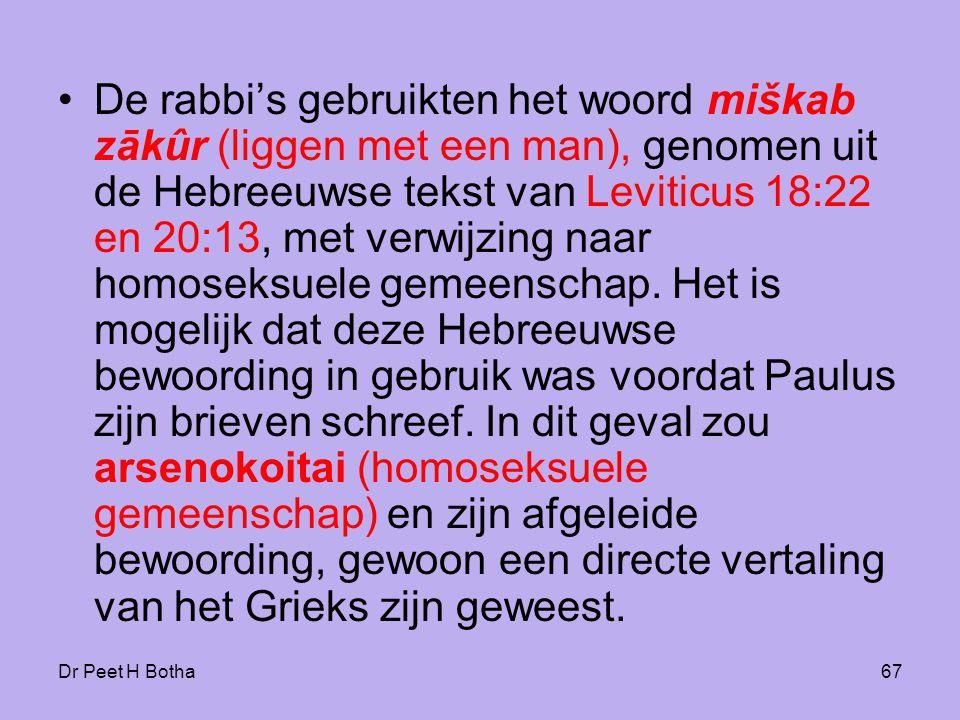 De rabbi's gebruikten het woord miškab zākûr (liggen met een man), genomen uit de Hebreeuwse tekst van Leviticus 18:22 en 20:13, met verwijzing naar homoseksuele gemeenschap. Het is mogelijk dat deze Hebreeuwse bewoording in gebruik was voordat Paulus zijn brieven schreef. In dit geval zou arsenokoitai (homoseksuele gemeenschap) en zijn afgeleide bewoording, gewoon een directe vertaling van het Grieks zijn geweest.