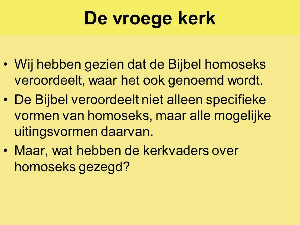 De vroege kerk Wij hebben gezien dat de Bijbel homoseks veroordeelt, waar het ook genoemd wordt.