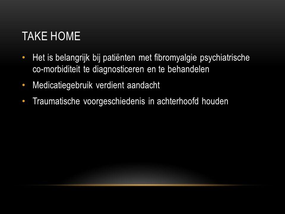 Take home Het is belangrijk bij patiënten met fibromyalgie psychiatrische co-morbiditeit te diagnosticeren en te behandelen.