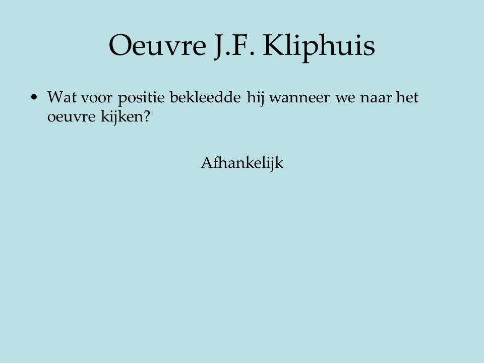 Oeuvre J.F. Kliphuis Wat voor positie bekleedde hij wanneer we naar het oeuvre kijken Afhankelijk