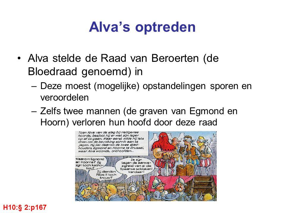 Alva's optreden Alva stelde de Raad van Beroerten (de Bloedraad genoemd) in. Deze moest (mogelijke) opstandelingen sporen en veroordelen.