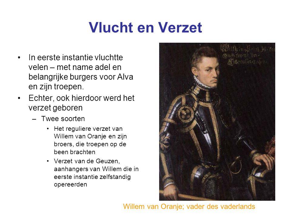 Vlucht en Verzet In eerste instantie vluchtte velen – met name adel en belangrijke burgers voor Alva en zijn troepen.