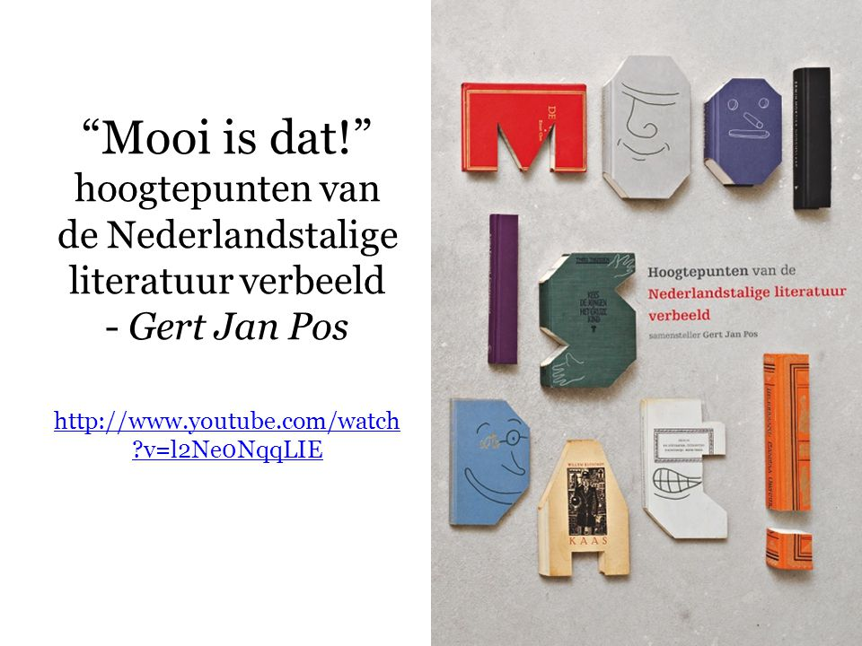 Mooi is dat! hoogtepunten van de Nederlandstalige literatuur verbeeld - Gert Jan Pos http://www.youtube.com/watch v=l2Ne0NqqLIE