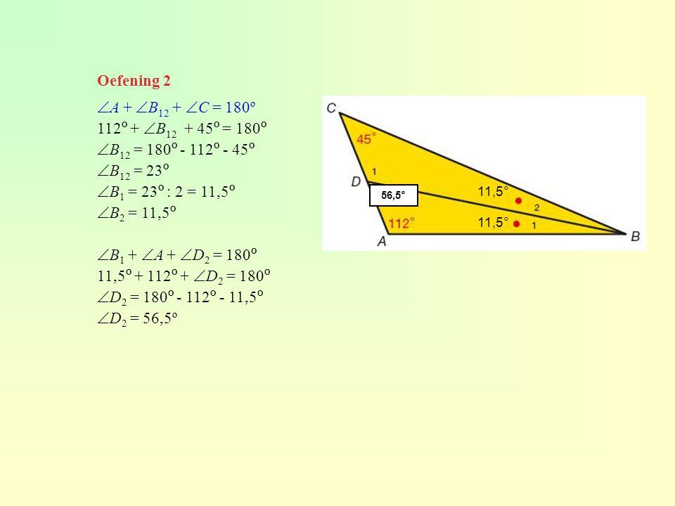Oefening 2 A + B12 + C = 180º 112º + B12 + 45º = 180º