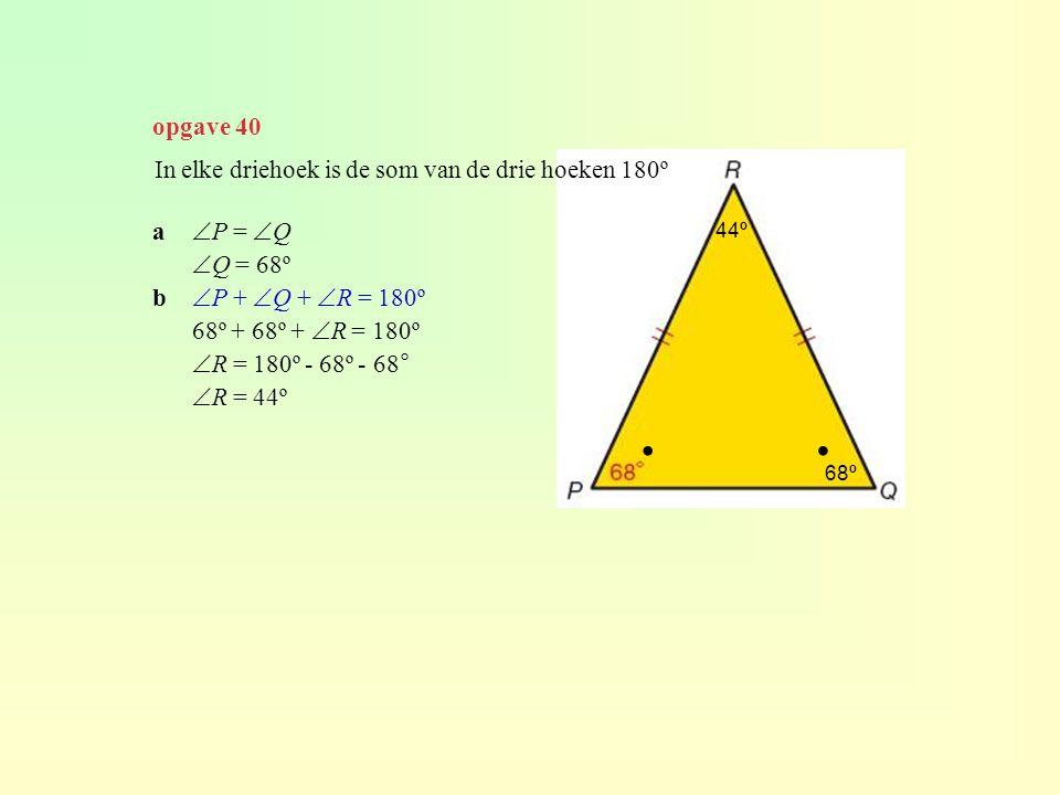 ∙ ∙ opgave 40 In elke driehoek is de som van de drie hoeken 180º