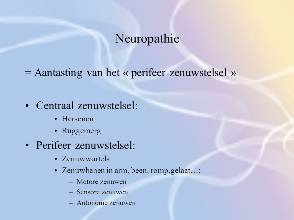 Neuropathie = Aantasting van het « perifeer zenuwstelsel »
