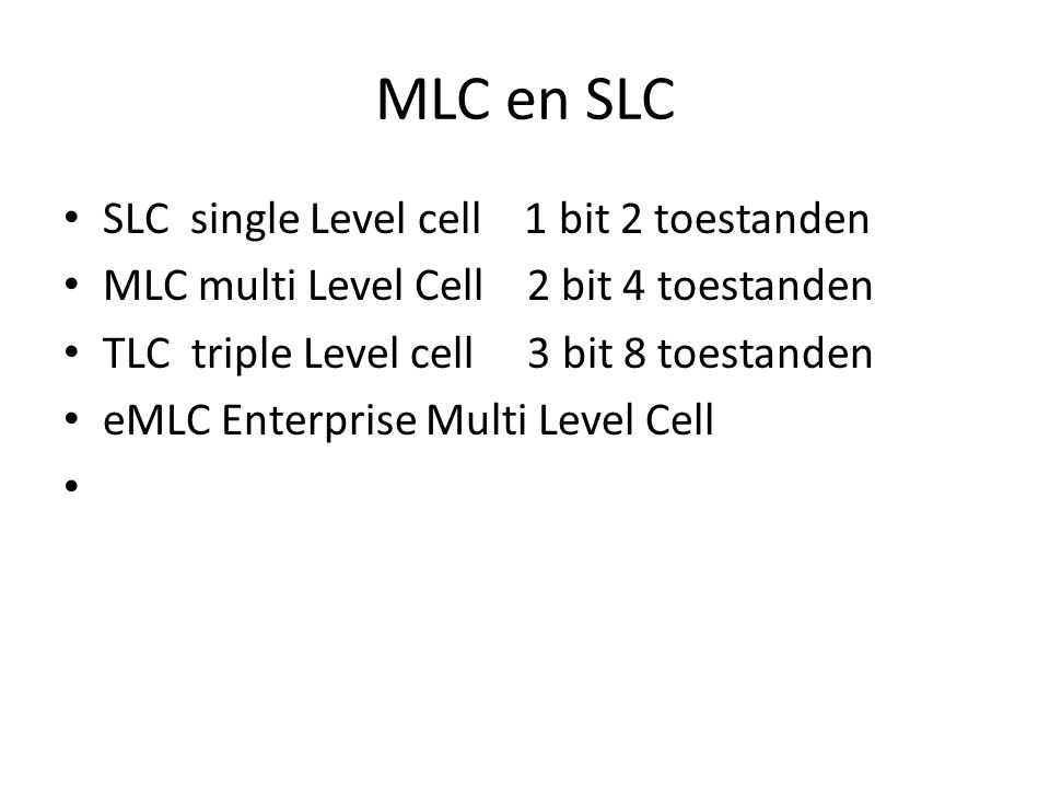 MLC en SLC SLC single Level cell 1 bit 2 toestanden