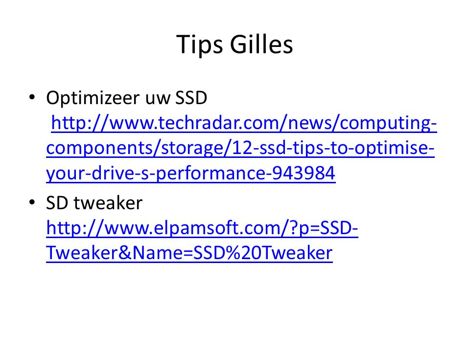 Tips Gilles Optimizeer uw SSD http://www.techradar.com/news/computing-components/storage/12-ssd-tips-to-optimise-your-drive-s-performance-943984.