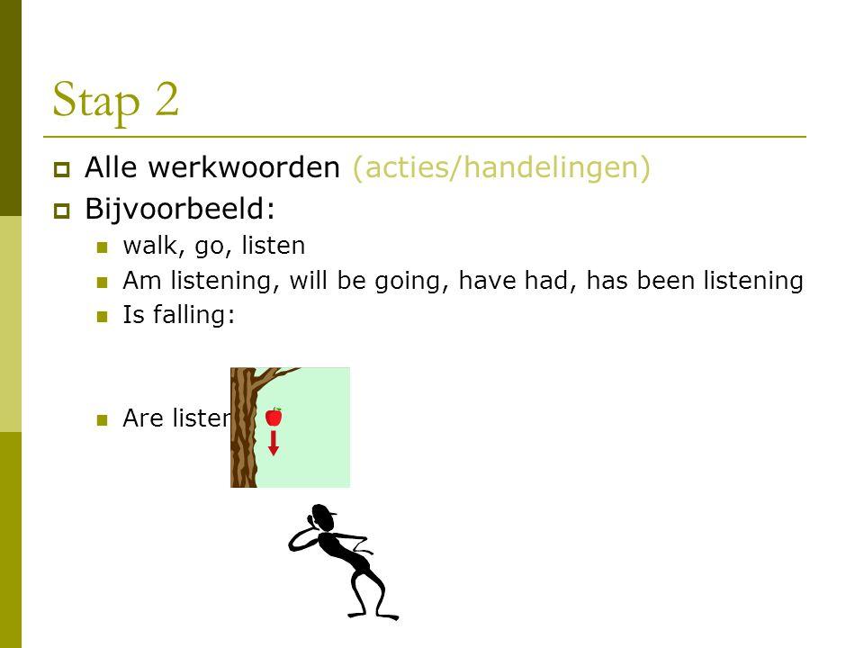 Stap 2 Alle werkwoorden (acties/handelingen) Bijvoorbeeld: