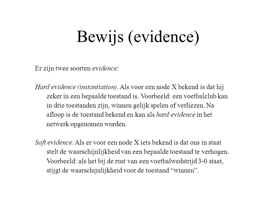 Bewijs (evidence) Er zijn twee soorten evidence: