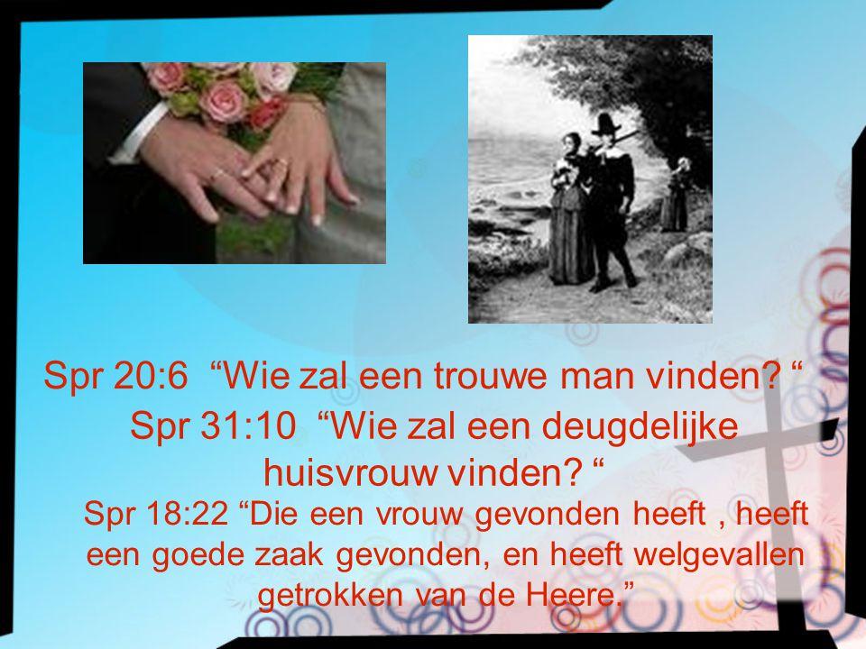 Spr 31:10 Wie zal een deugdelijke huisvrouw vinden