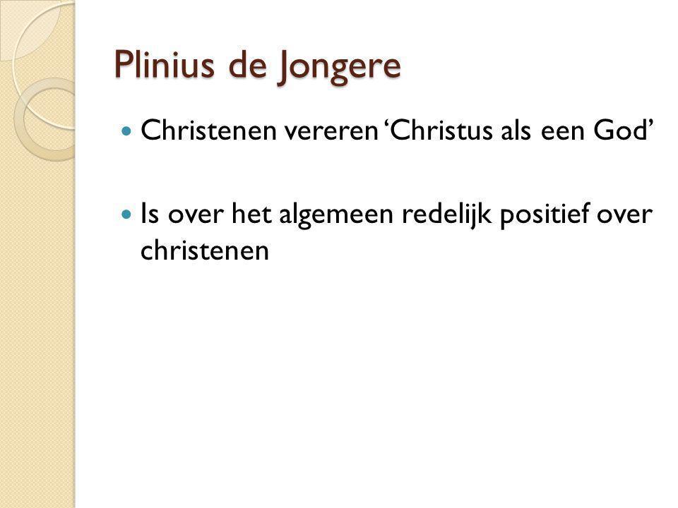 Plinius de Jongere Christenen vereren 'Christus als een God'