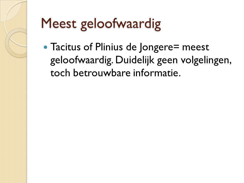Meest geloofwaardig Tacitus of Plinius de Jongere= meest geloofwaardig.