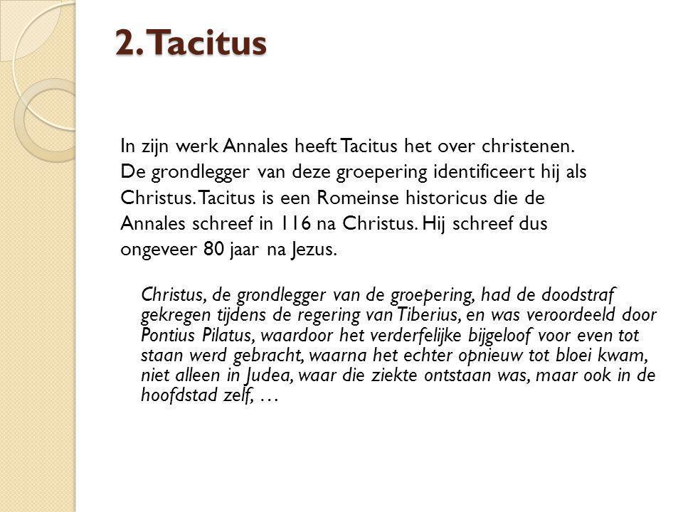 2. Tacitus In zijn werk Annales heeft Tacitus het over christenen.