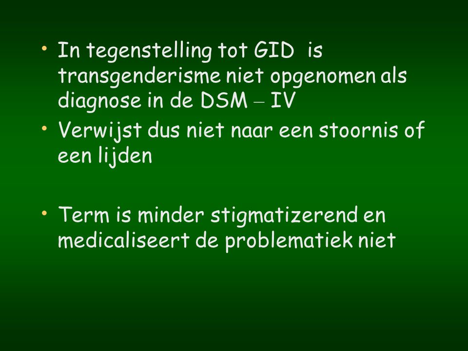 In tegenstelling tot GID is transgenderisme niet opgenomen als diagnose in de DSM – IV