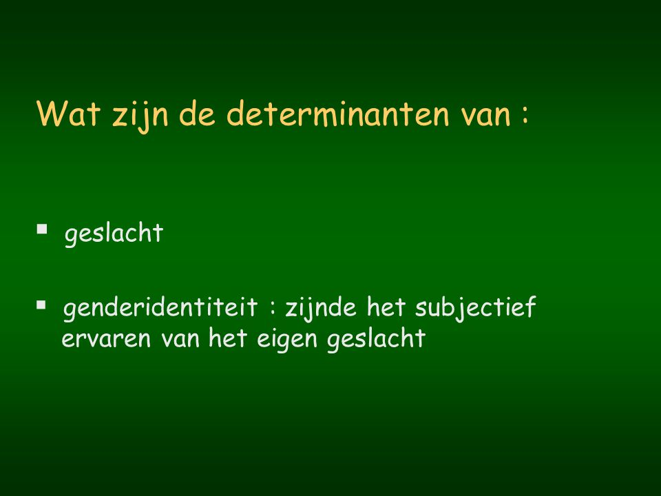 Wat zijn de determinanten van :