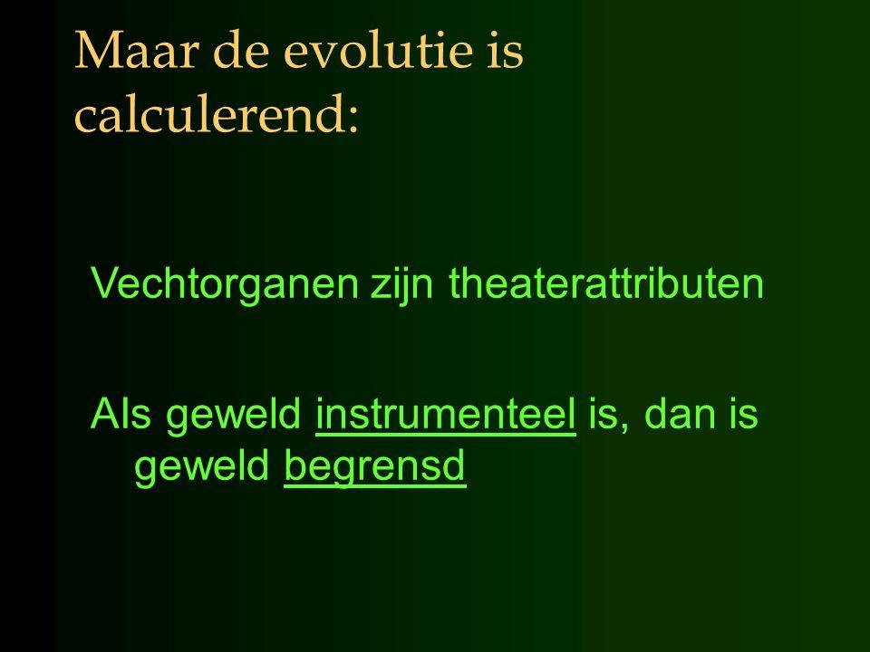 Maar de evolutie is calculerend: