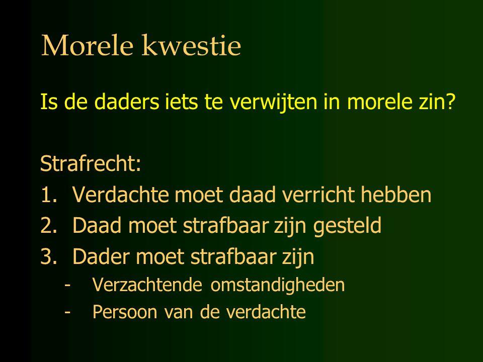 Morele kwestie Is de daders iets te verwijten in morele zin