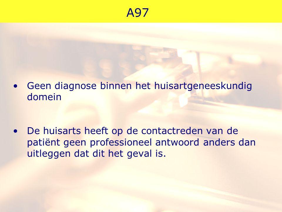 A97 Geen diagnose binnen het huisartgeneeskundig domein
