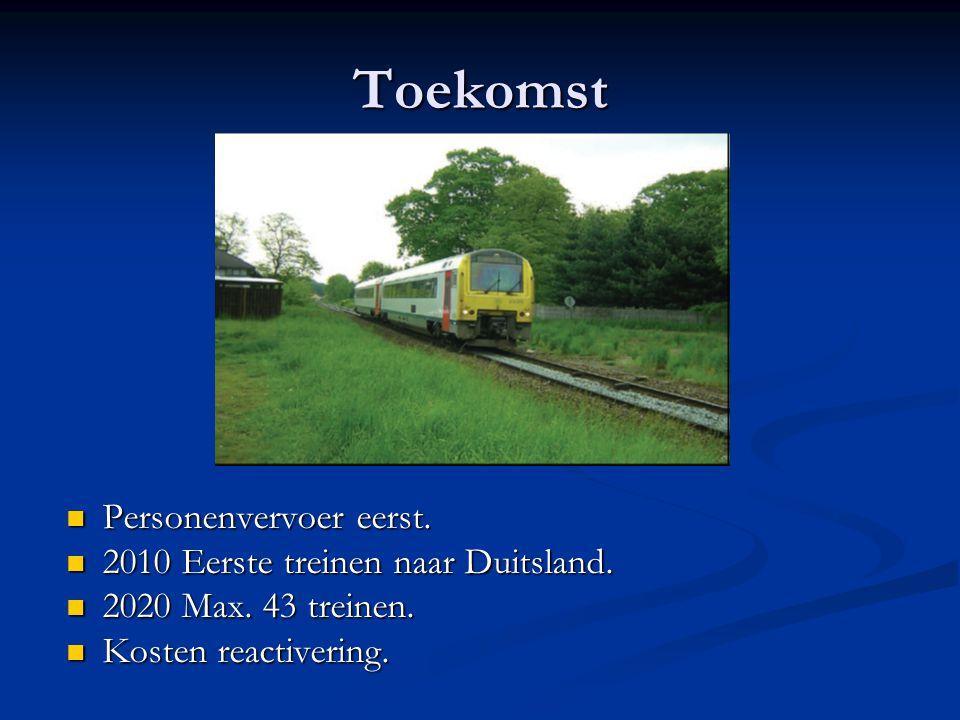 Toekomst Personenvervoer eerst. 2010 Eerste treinen naar Duitsland.