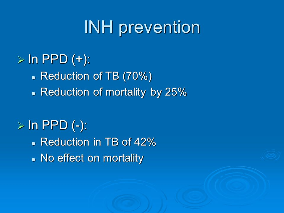 INH prevention In PPD (+): In PPD (-): Reduction of TB (70%)
