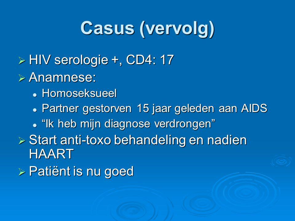 Casus (vervolg) HIV serologie +, CD4: 17 Anamnese: