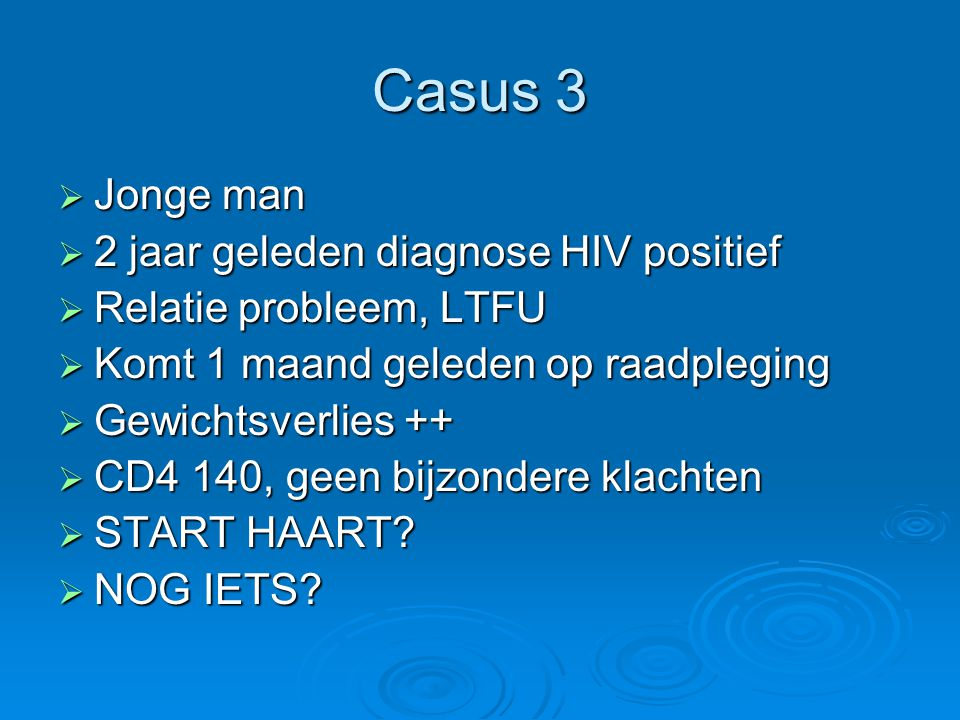 Casus 3 Jonge man 2 jaar geleden diagnose HIV positief
