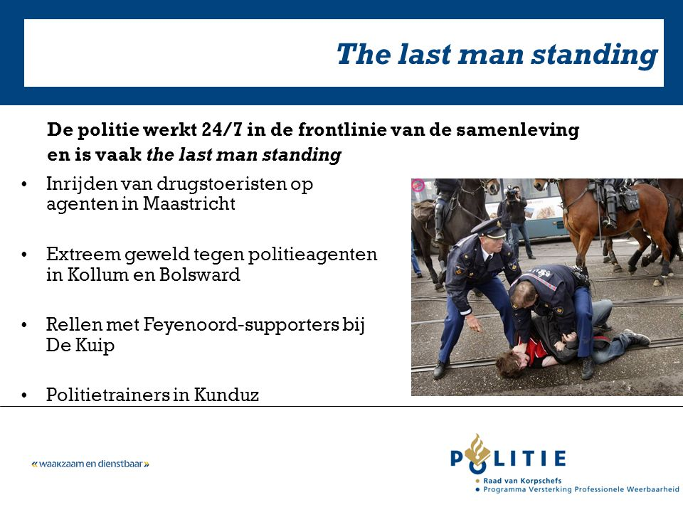 The last man standing De politie werkt 24/7 in de frontlinie van de samenleving. en is vaak the last man standing.