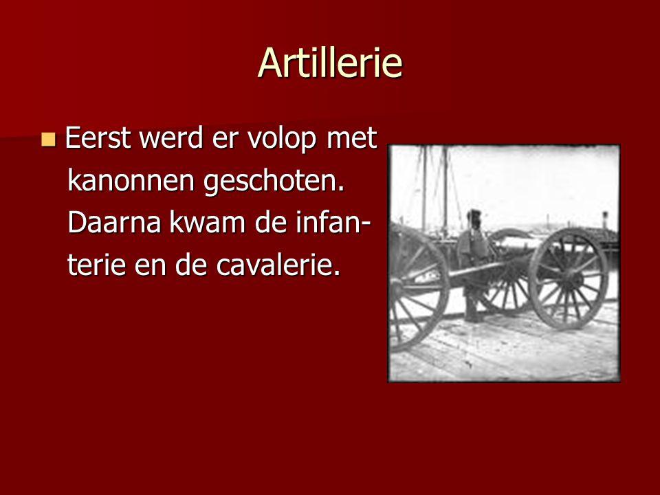 Artillerie Eerst werd er volop met kanonnen geschoten.