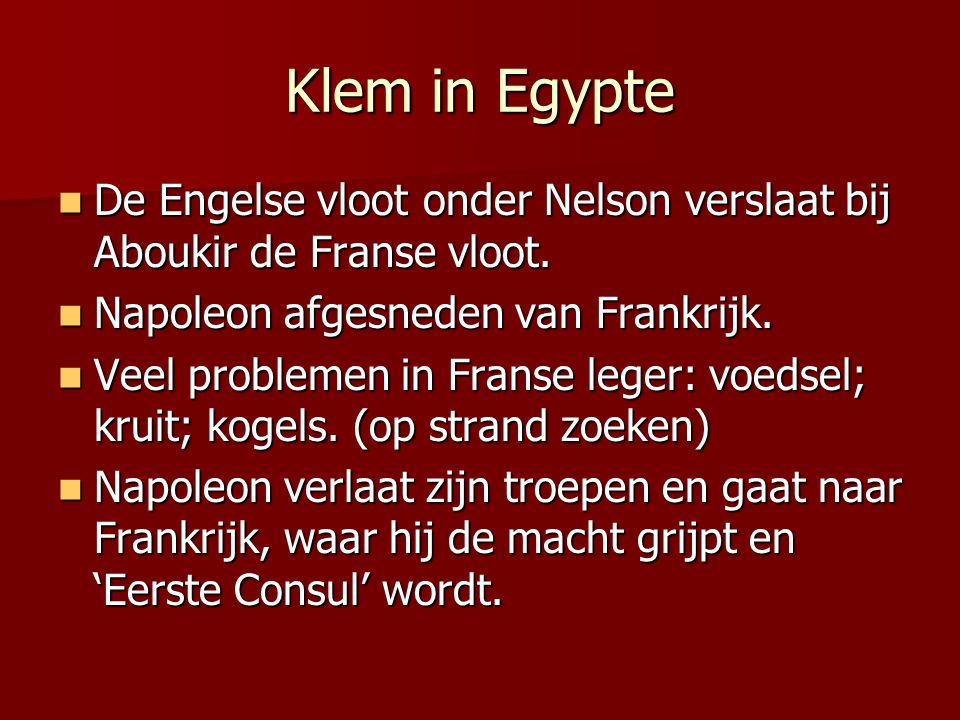 Klem in Egypte De Engelse vloot onder Nelson verslaat bij Aboukir de Franse vloot. Napoleon afgesneden van Frankrijk.