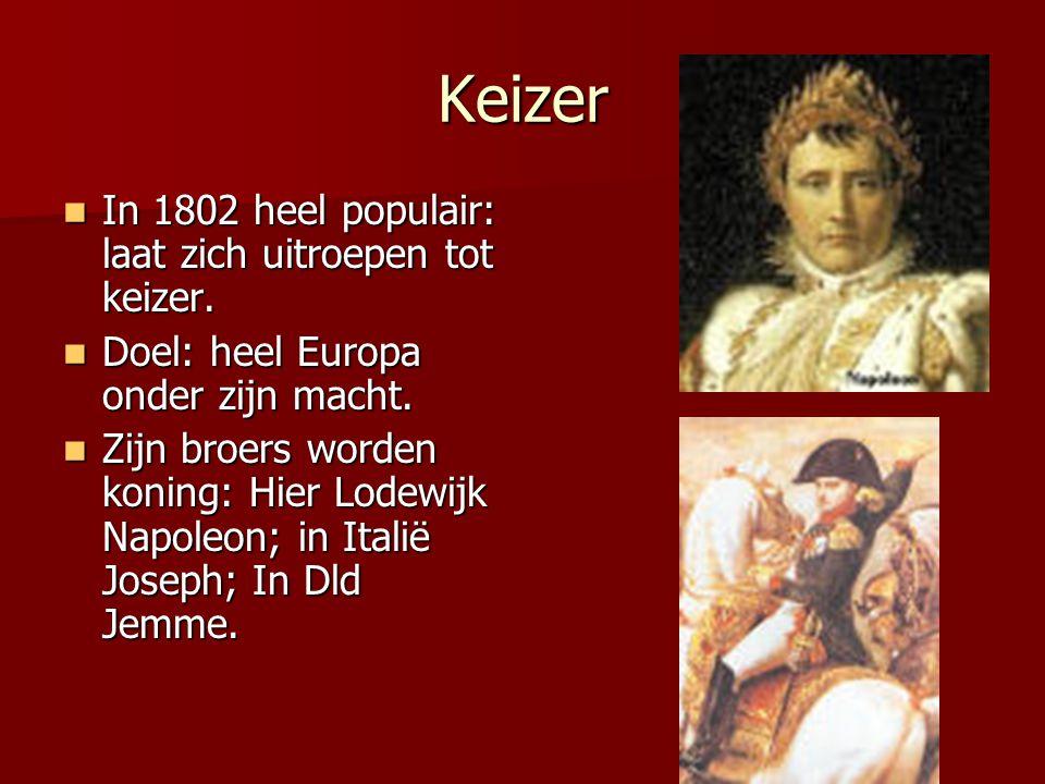 Keizer In 1802 heel populair: laat zich uitroepen tot keizer.
