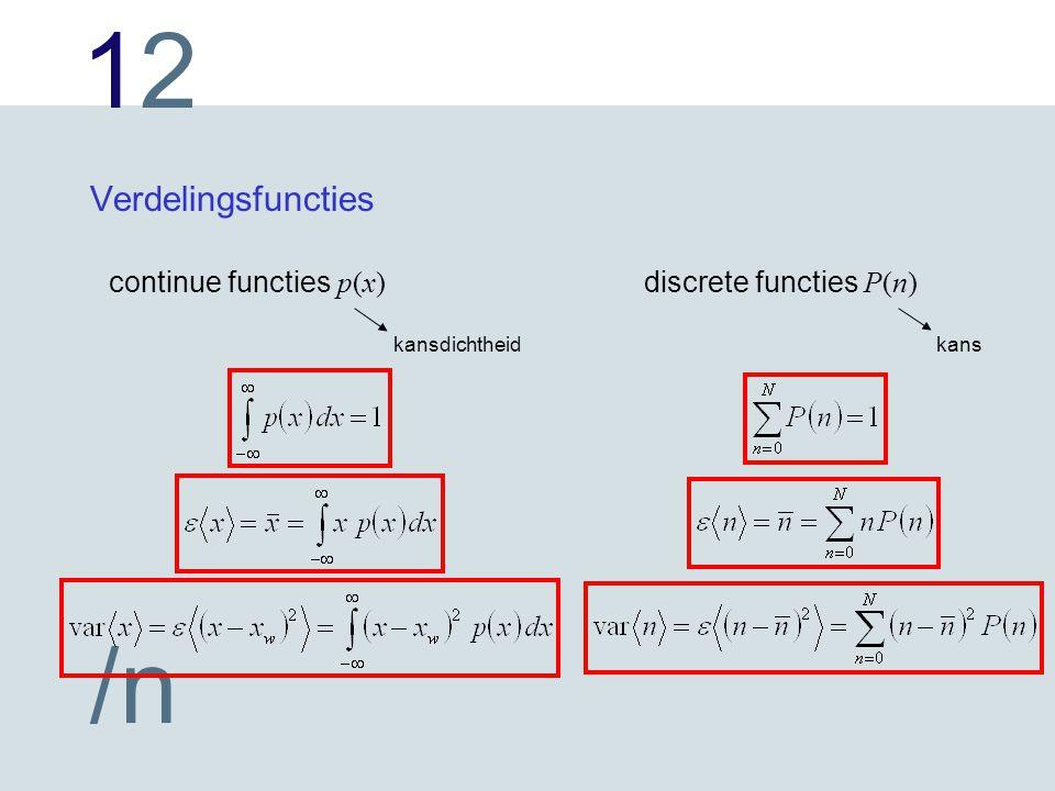 Verdelingsfuncties continue functies p(x) discrete functies P(n)