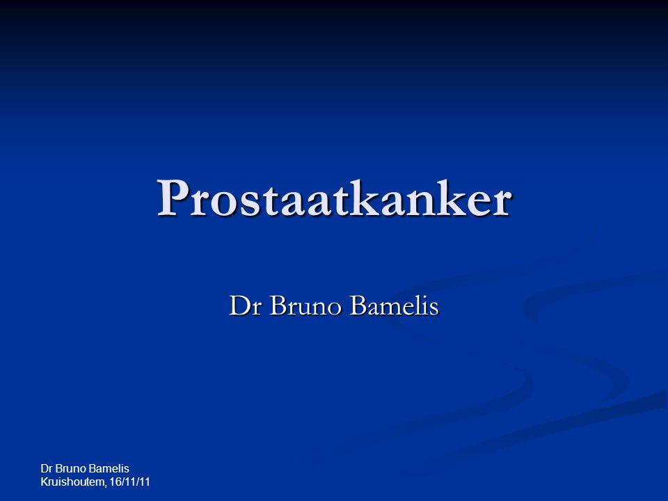 Prostaatkanker Dr Bruno Bamelis Dr Bruno Bamelis Kruishoutem, 16/11/11