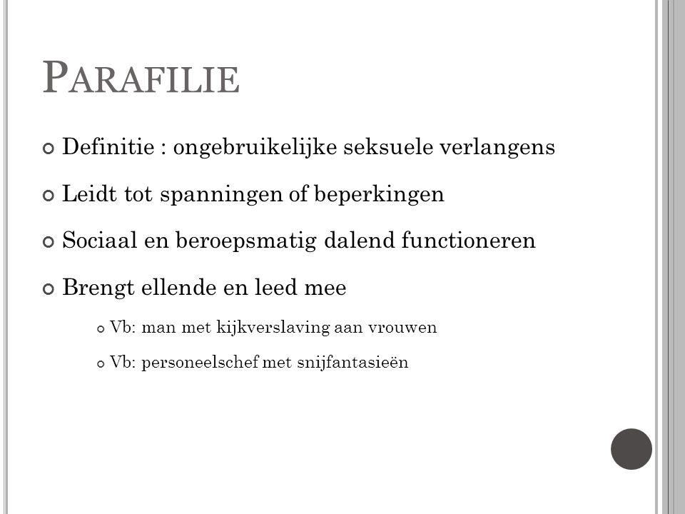 Parafilie Definitie : ongebruikelijke seksuele verlangens