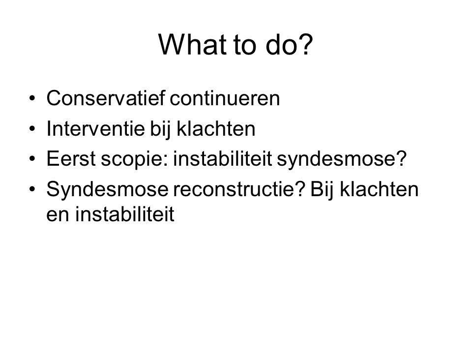What to do Conservatief continueren Interventie bij klachten