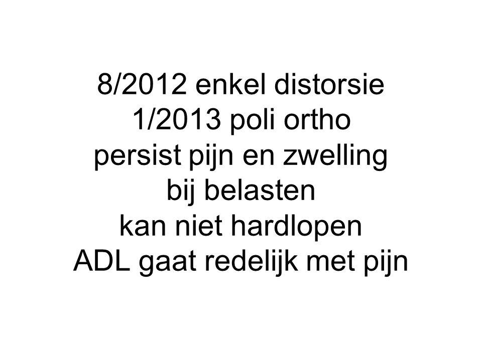8/2012 enkel distorsie 1/2013 poli ortho persist pijn en zwelling bij belasten kan niet hardlopen ADL gaat redelijk met pijn