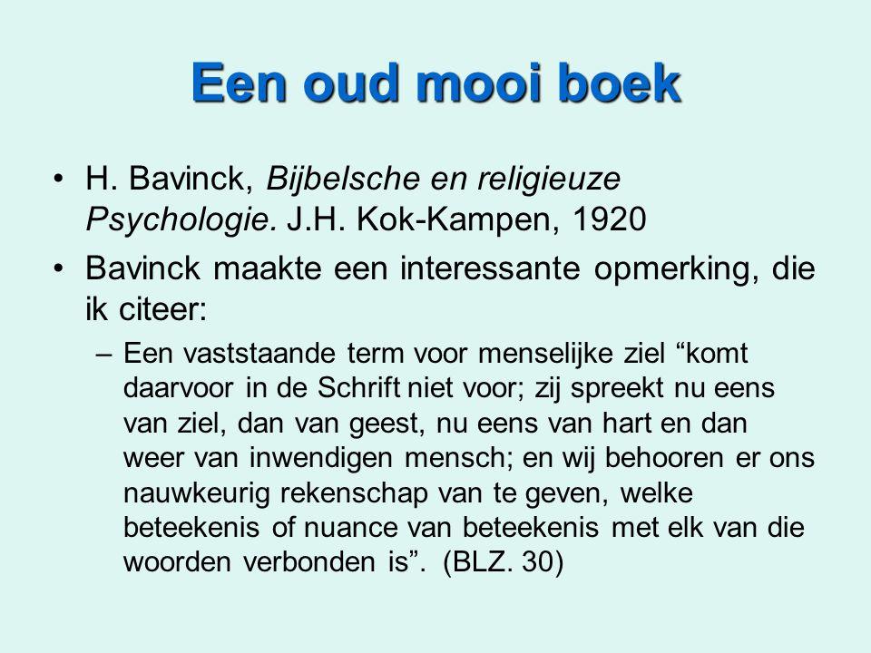 Een oud mooi boek H. Bavinck, Bijbelsche en religieuze Psychologie. J.H. Kok-Kampen, 1920. Bavinck maakte een interessante opmerking, die ik citeer: