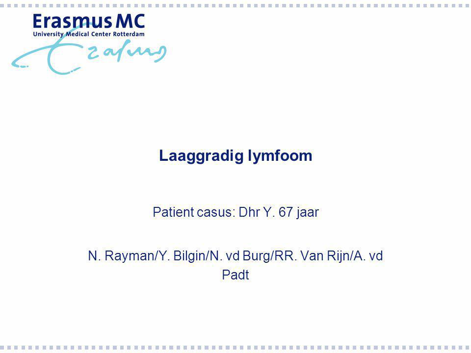 Laaggradig lymfoom Patient casus: Dhr Y. 67 jaar
