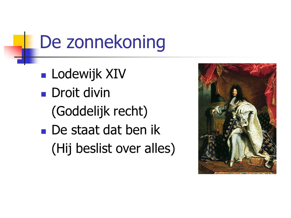 De zonnekoning Lodewijk XIV Droit divin (Goddelijk recht)